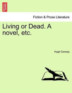 Living or Dead. a Novel, Etc.