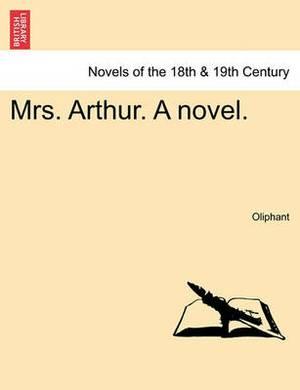 Mrs. Arthur. a Novel.