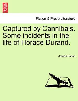 Captured by Cannibals. Some Incidents in the Life of Horace Durand.