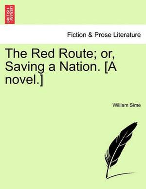The Red Route; Or, Saving a Nation. [A Novel.]