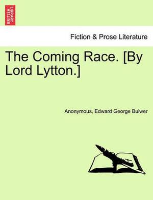The Coming Race. [By Lord Lytton.] Sixth Edition