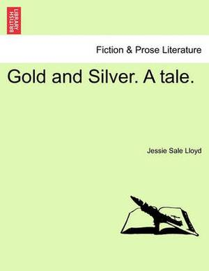 Gold and Silver. a Tale.