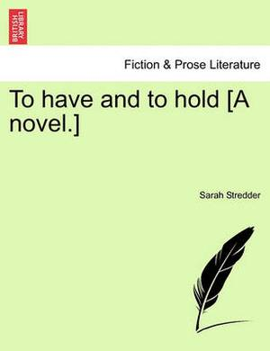 To Have and to Hold [A Novel.]