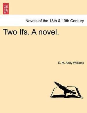 Two Ifs. a Novel. Vol. I