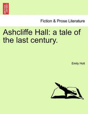Ashcliffe Hall: A Tale of the Last Century.