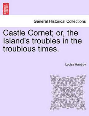 Castle Cornet; Or, the Island's Troubles in the Troublous Times.