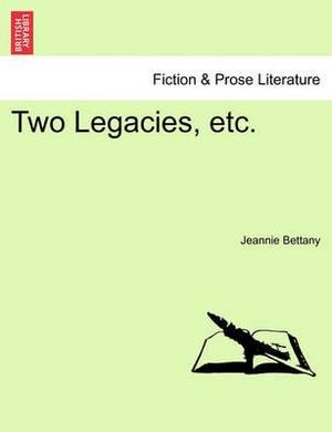 Two Legacies, Etc.