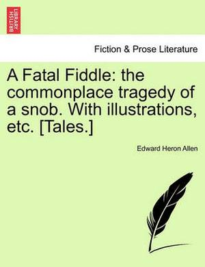 A Fatal Fiddle: The Commonplace Tragedy of a Snob. with Illustrations, Etc. [Tales.]