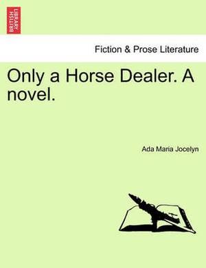 Only a Horse Dealer. a Novel.