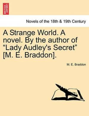 A Strange World. a Novel. by the Author of Lady Audley's Secret [M. E. Braddon].