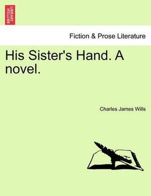 His Sister's Hand. a Novel.