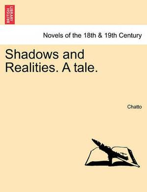 Shadows and Realities. a Tale.