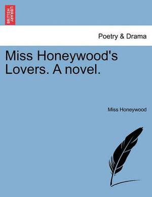 Miss Honeywood's Lovers. a Novel.