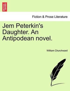 Jem Peterkin's Daughter. an Antipodean Novel.