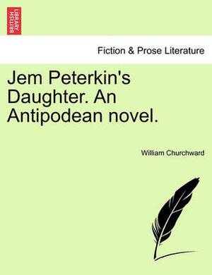 Jem Peterkin's Daughter. an Antipodean Novel.