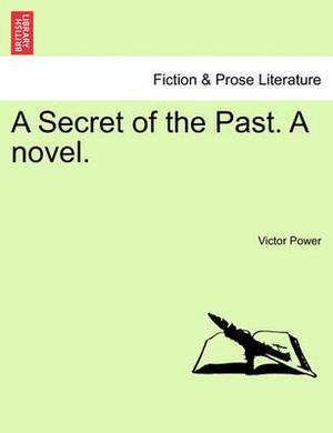 A Secret of the Past. a Novel.