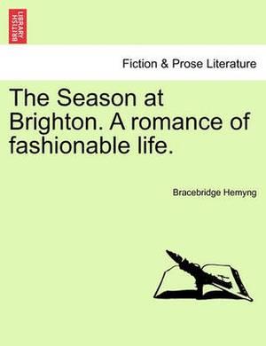 The Season at Brighton. a Romance of Fashionable Life.