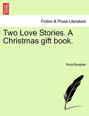 Two Love Stories. a Christmas Gift Book.