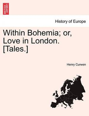 Within Bohemia; Or, Love in London. [Tales.]