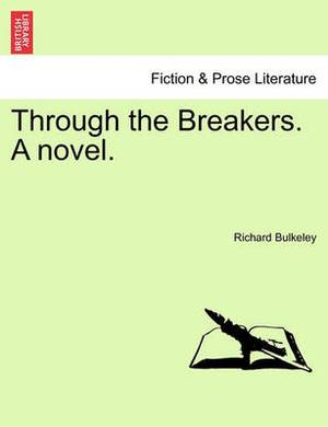 Through the Breakers. a Novel.