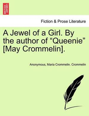 A Jewel of a Girl. by the Author of  Queenie  [May Crommelin].