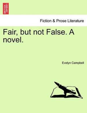 Fair, But Not False. a Novel.