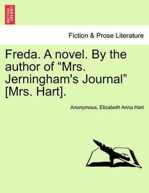 Freda. a Novel. by the Author of Mrs. Jerningham's Journal [Mrs. Hart]. Vol. II