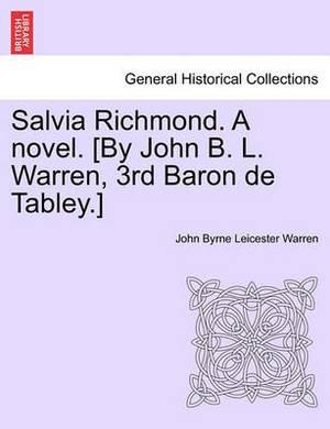 Salvia Richmond. a Novel. [By John B. L. Warren, 3rd Baron de Tabley.]