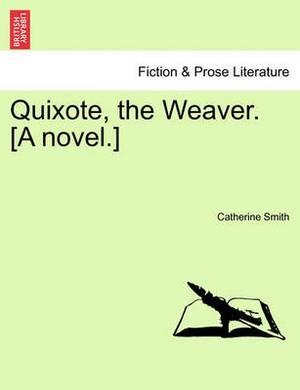 Quixote, the Weaver. [A Novel.]