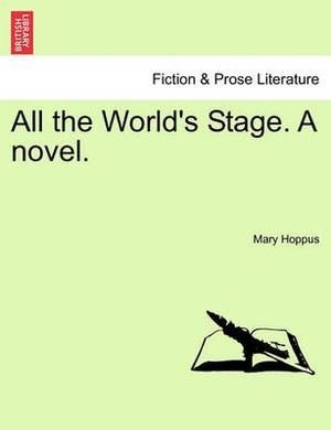 All the World's Stage. a Novel.