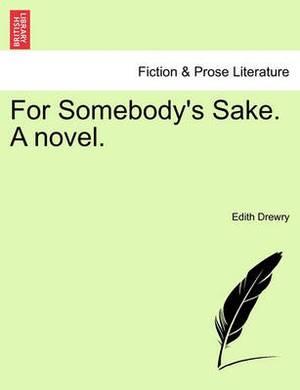 For Somebody's Sake. a Novel.
