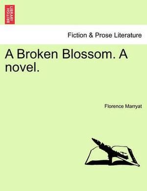 A Broken Blossom. a Novel.