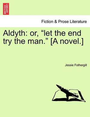 Aldyth: Or, Let the End Try the Man. [A Novel.]