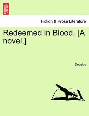 Redeemed in Blood. [A Novel.]