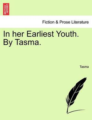 In Her Earliest Youth. by Tasma.