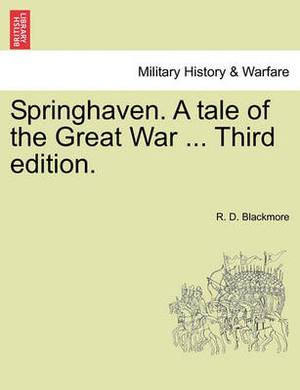 Springhaven. a Tale of the Great War ... Third Edition.Vol. I.