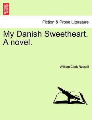 My Danish Sweetheart. a Novel.