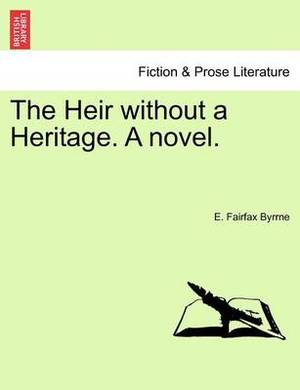 The Heir Without a Heritage. a Novel.