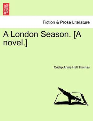 A London Season. [A Novel.]