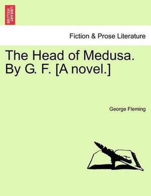 The Head of Medusa. by G. F. [A Novel.]