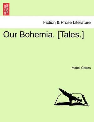 Our Bohemia. [Tales.] Vol. II