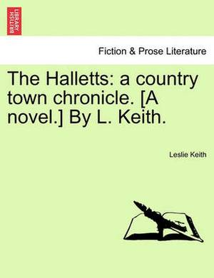 The Halletts: A Country Town Chronicle. [A Novel.] by L. Keith.