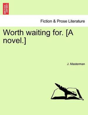 Worth Waiting For. [A Novel.]