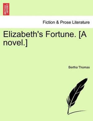 Elizabeth's Fortune. [A Novel.]