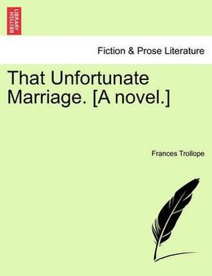 That Unfortunate Marriage. [A Novel.]