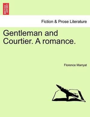 Gentleman and Courtier. a Romance.