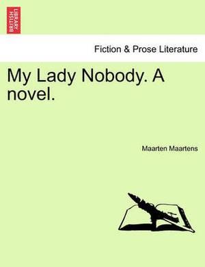 My Lady Nobody. a Novel.
