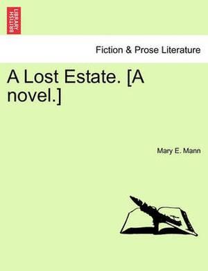 A Lost Estate. [A Novel.] Vol. III.