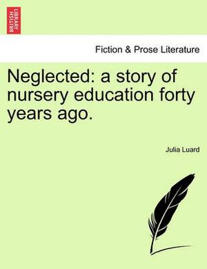 Neglected: A Story of Nursery Education Forty Years Ago.