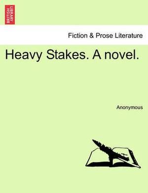 Heavy Stakes. a Novel.